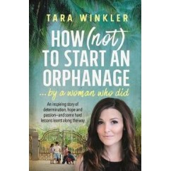 How (Not) to Start an Orphanage ... by a Woman who did Tara Winkler